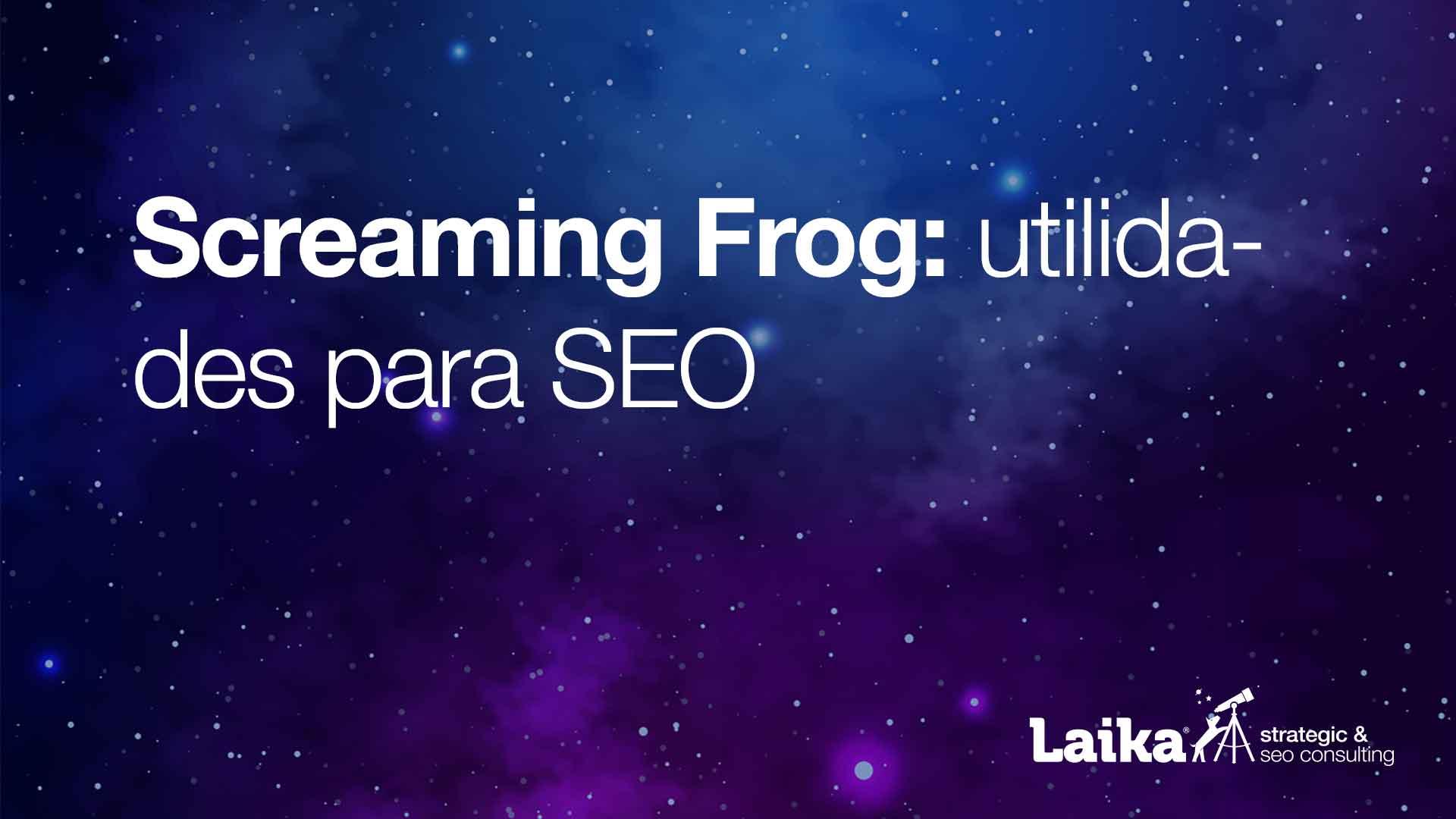 Screaming Frog: utilidades para SEO