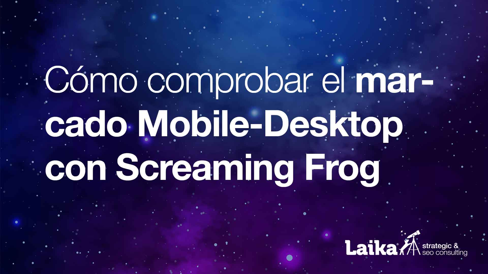 Cómo analizar el marcado Mobile-Desktop con Screaming Frog