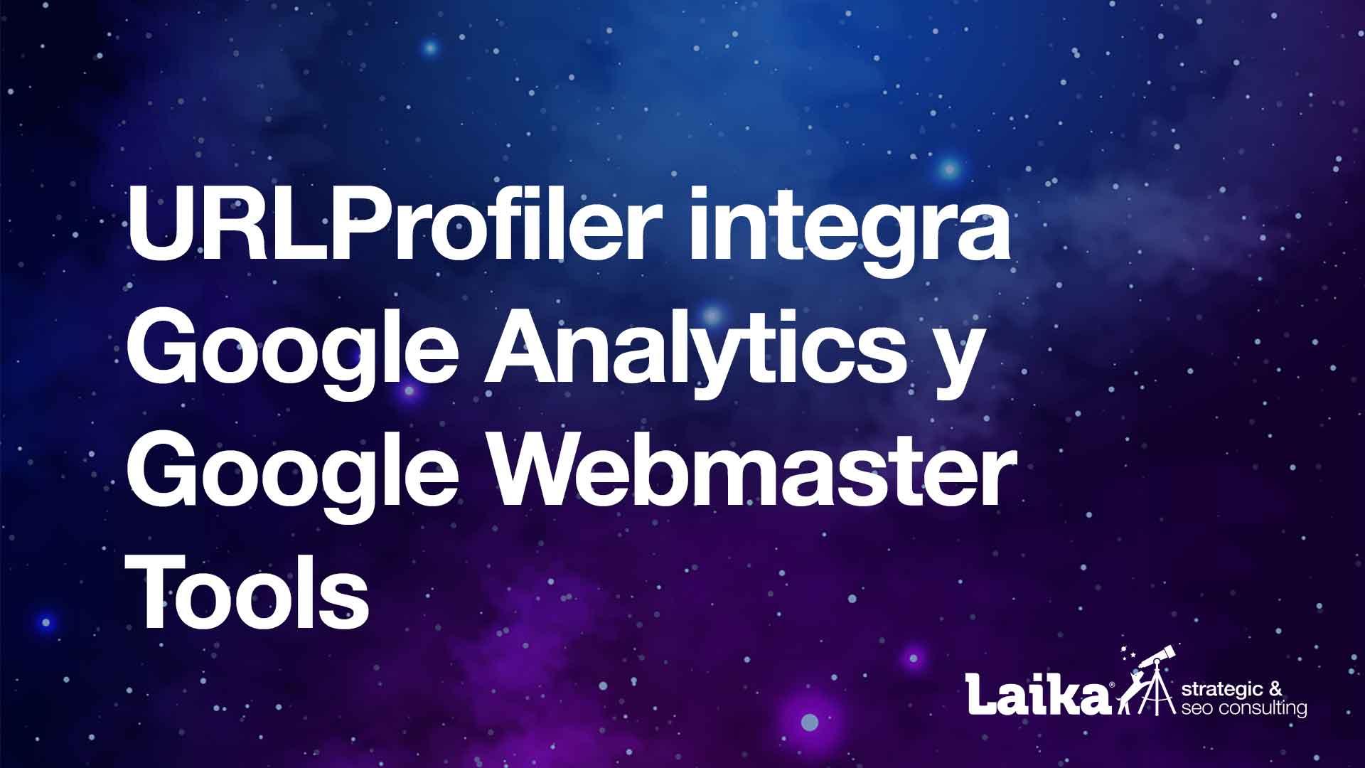 URLProfiler integra Google Analytics y Google Webmaster Tools