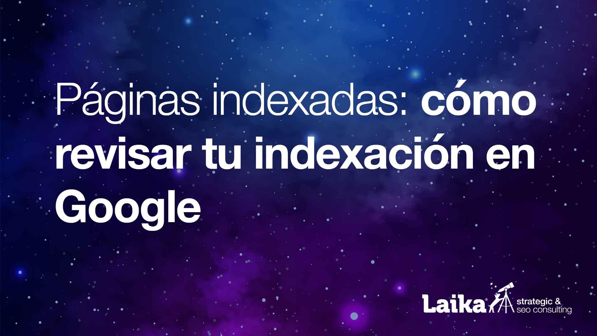 Páginas Indexadas: cómo revisar tu indexación en Google