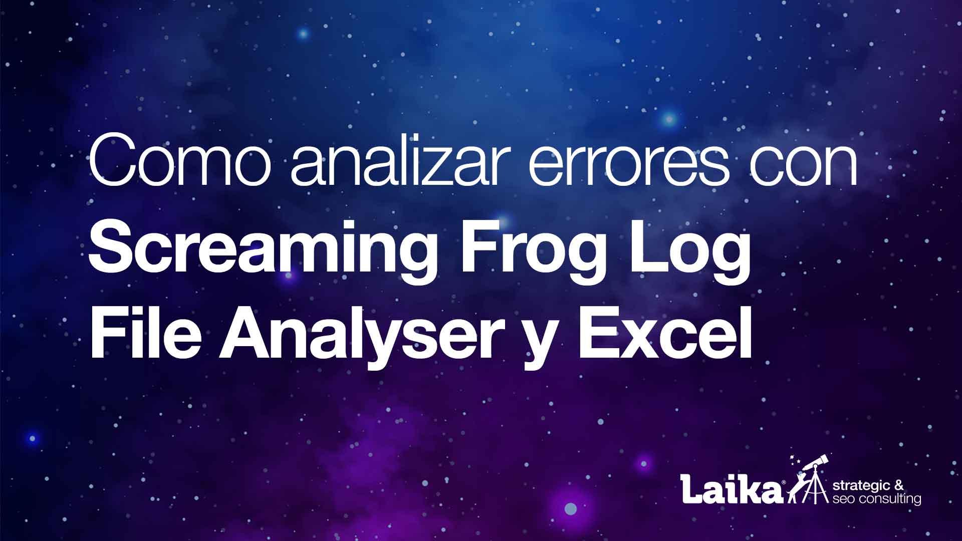 Como analizar errores con Screaming Frog Log File Analyser y Excel