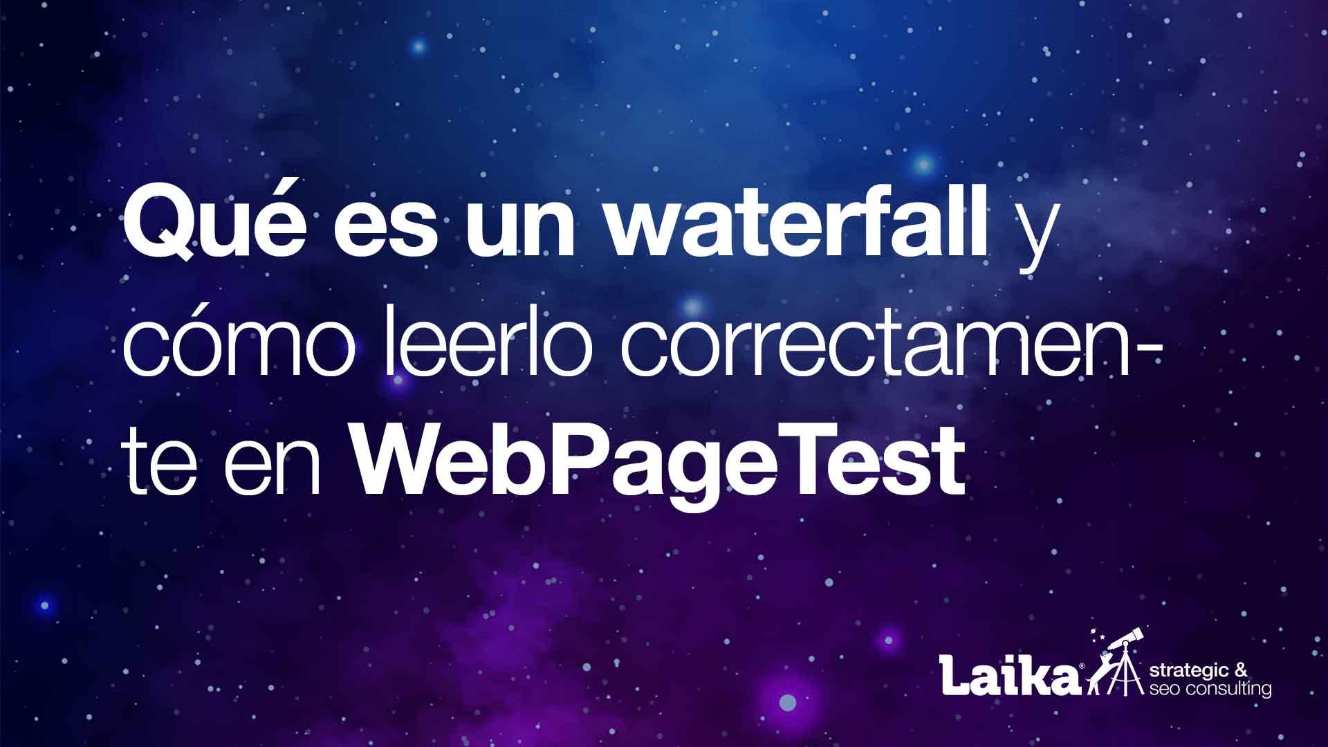 Qué es un waterfall y cómo leerlo correctamente en Webpagetest