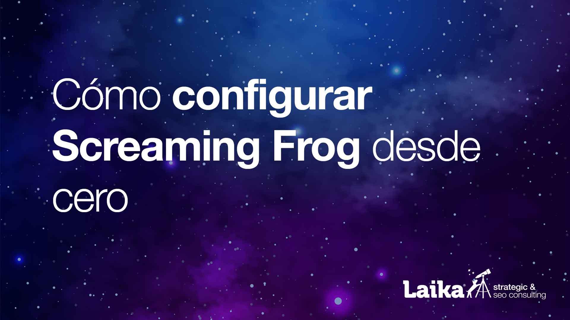 Cómo Configurar Screaming Frog desde 0