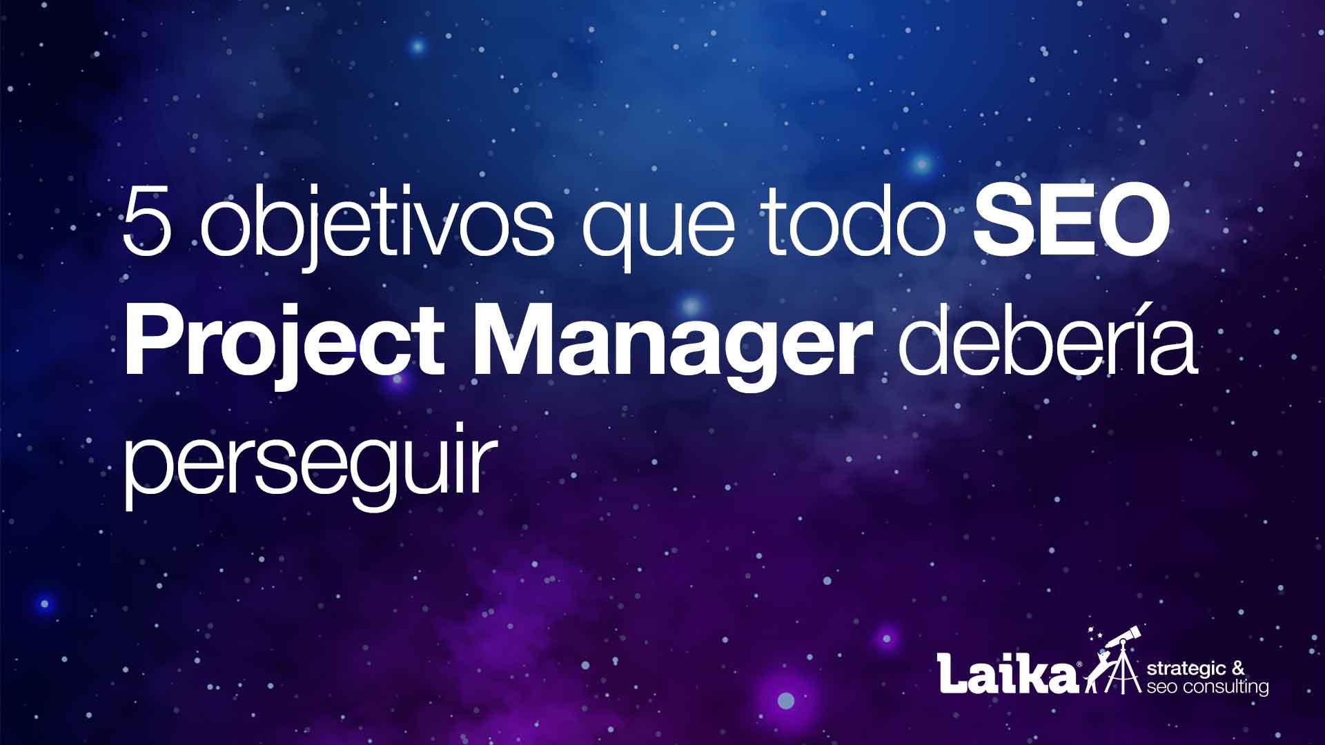 5 Objetivos que todo SEO Project manager debería alcanzar